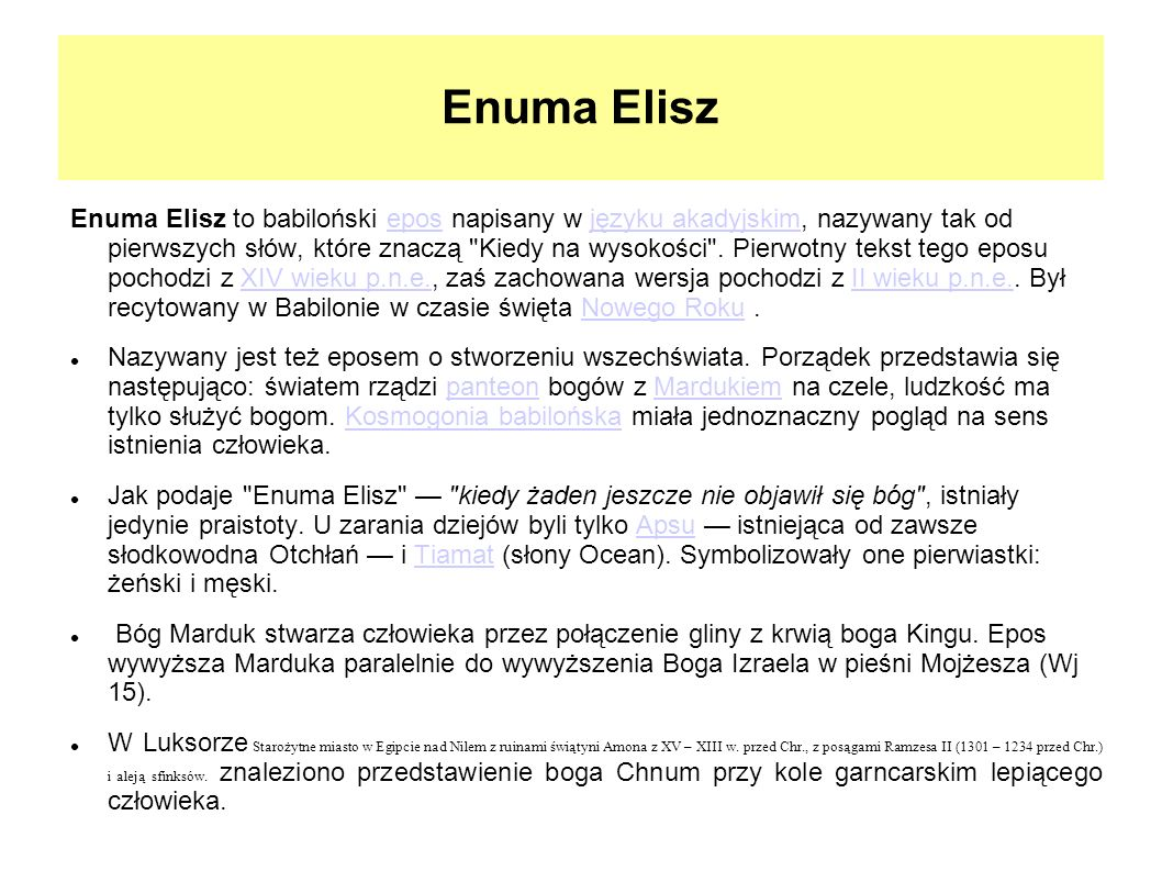 Enuma Elisz Enuma Elisz to babiloński epos napisany w języku akadyjskim, nazywany tak od pierwszych słów, które znaczą