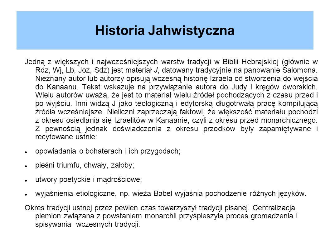 Historia Jahwistyczna Jedną z większych i najwcześniejszych warstw tradycji w Biblii Hebrajskiej (głównie w Rdz, Wj, Lb, Joz, Sdz) jest materiał J, da