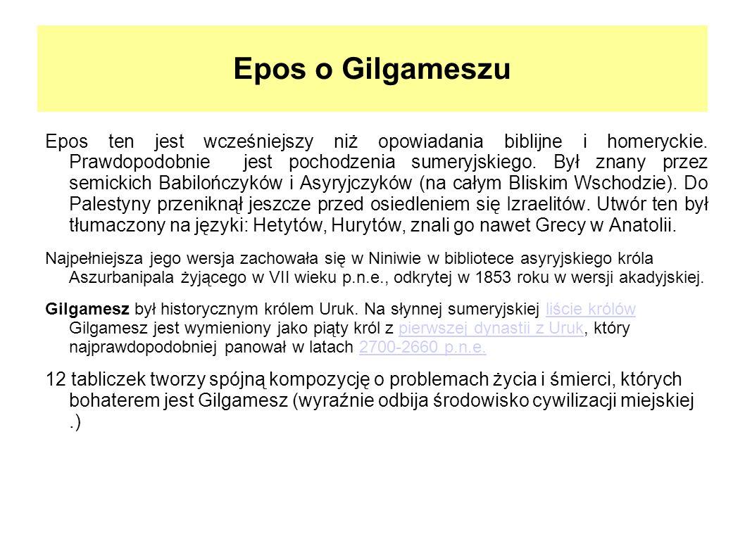 Epos o Gilgameszu Epos ten jest wcześniejszy niż opowiadania biblijne i homeryckie. Prawdopodobnie jest pochodzenia sumeryjskiego. Był znany przez sem