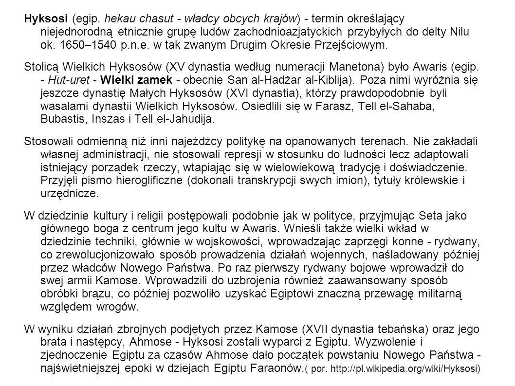 Hyksosi (egip. hekau chasut - władcy obcych krajów) - termin określający niejednorodną etnicznie grupę ludów zachodnioazjatyckich przybyłych do delty