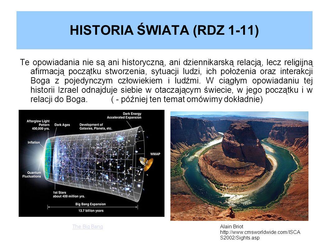 HISTORIA ŚWIATA (RDZ 1-11) Te opowiadania nie są ani historyczną, ani dziennikarską relacją, lecz religijną afirmacją początku stworzenia, sytuacji lu