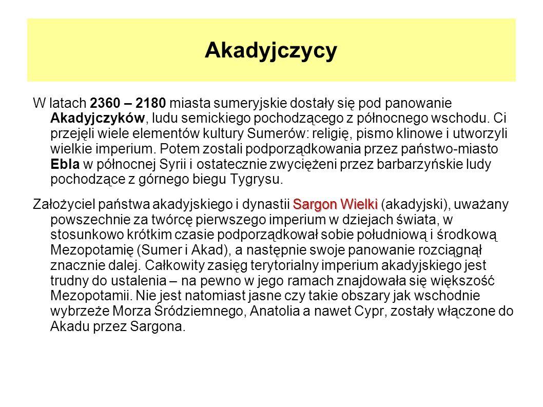 Akadyjczycy W latach 2360 – 2180 miasta sumeryjskie dostały się pod panowanie Akadyjczyków, ludu semickiego pochodzącego z północnego wschodu. Ci prze