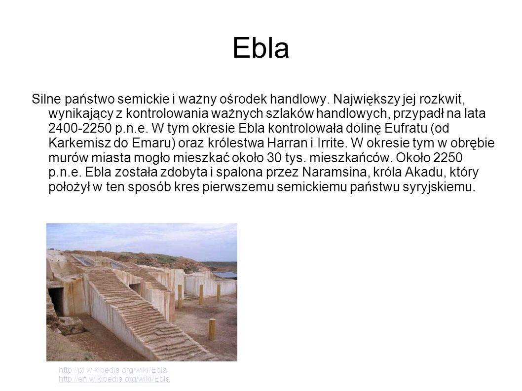 Ebla Silne państwo semickie i ważny ośrodek handlowy. Największy jej rozkwit, wynikający z kontrolowania ważnych szlaków handlowych, przypadł na lata