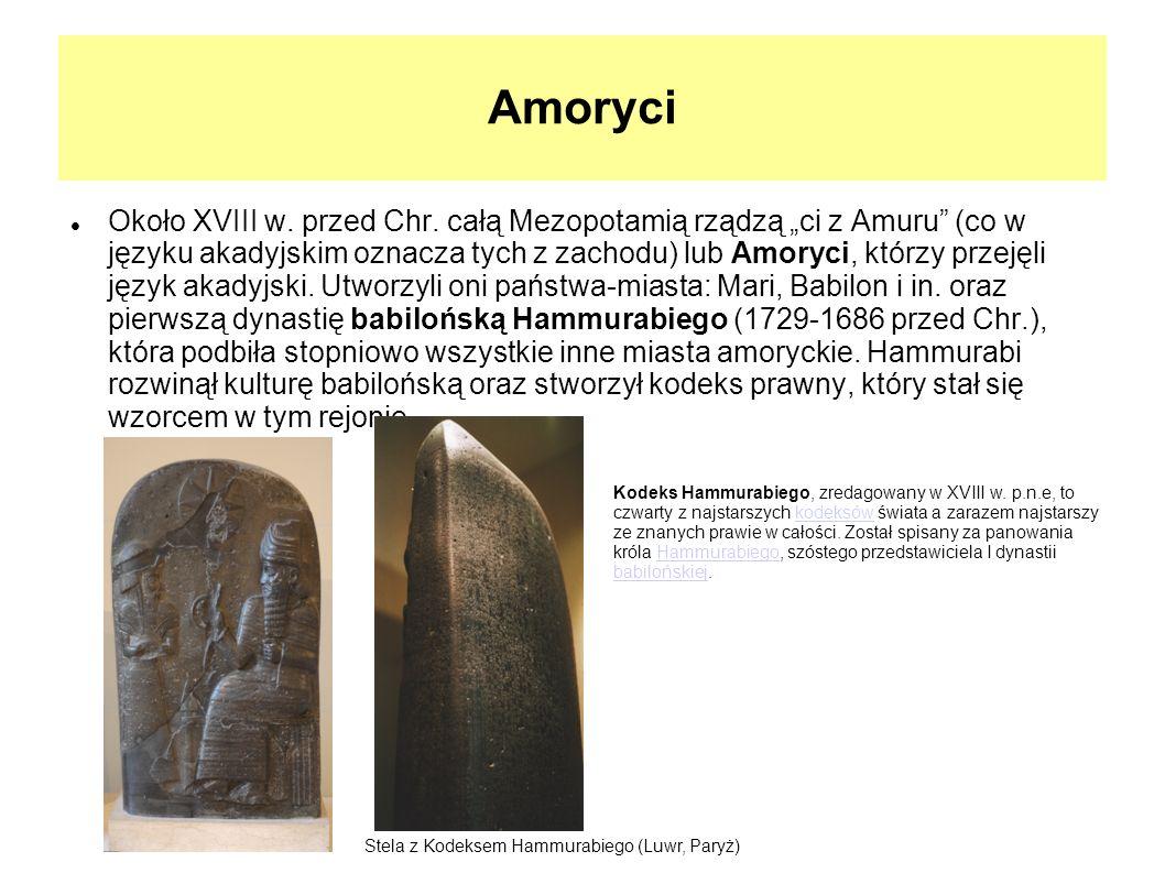Amoryci Około XVIII w. przed Chr. całą Mezopotamią rządzą ci z Amuru (co w języku akadyjskim oznacza tych z zachodu) lub Amoryci, którzy przejęli języ
