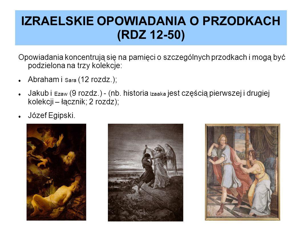 IZRAELSKIE OPOWIADANIA O PRZODKACH (RDZ 12-50) Opowiadania koncentrują się na pamięci o szczególnych przodkach i mogą być podzielona na trzy kolekcje: