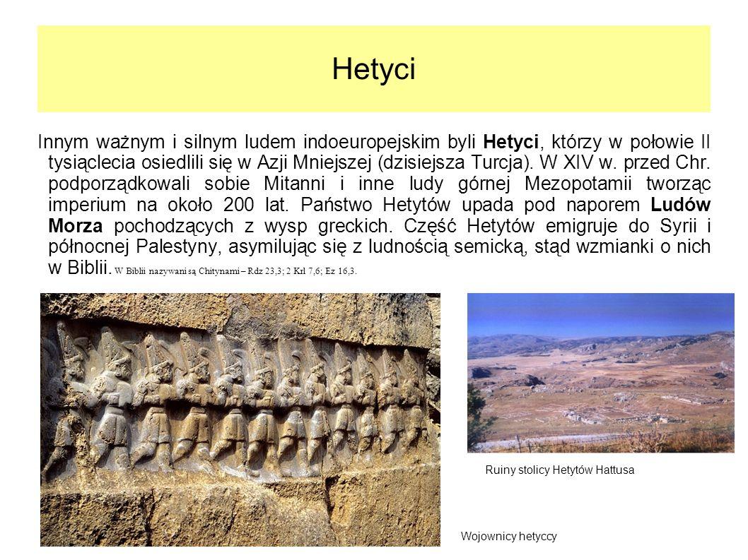 Hetyci Innym ważnym i silnym ludem indoeuropejskim byli Hetyci, którzy w połowie II tysiąclecia osiedlili się w Azji Mniejszej (dzisiejsza Turcja). W