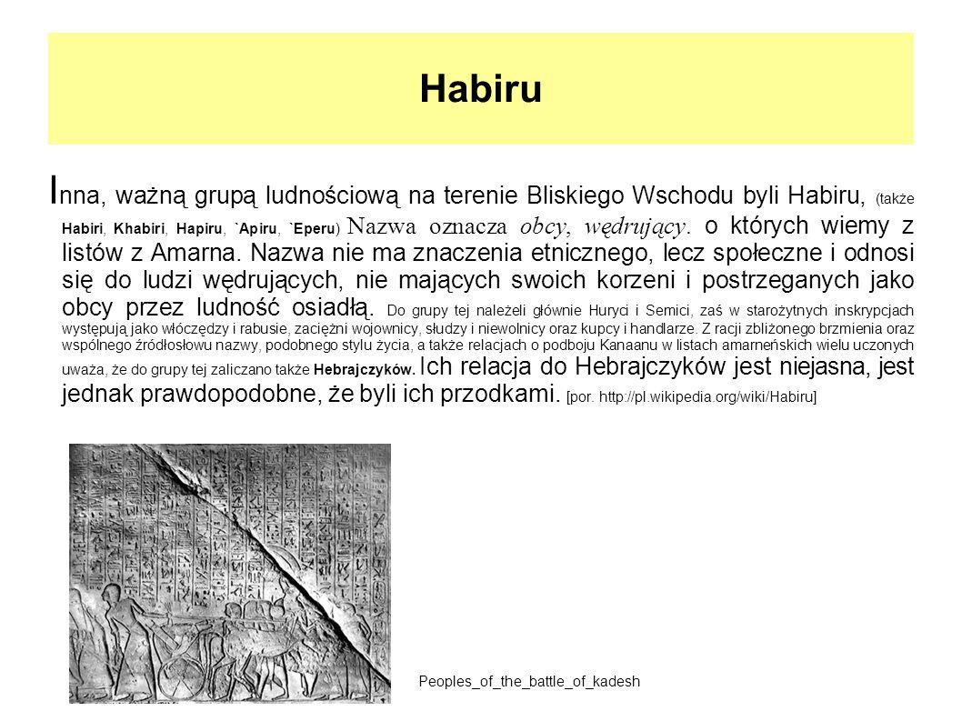 Habiru I nna, ważną grupą ludnościową na terenie Bliskiego Wschodu byli Habiru, (także Habiri, Khabiri, Hapiru, `Apiru, `Eperu) Nazwa oznacza obcy, wę