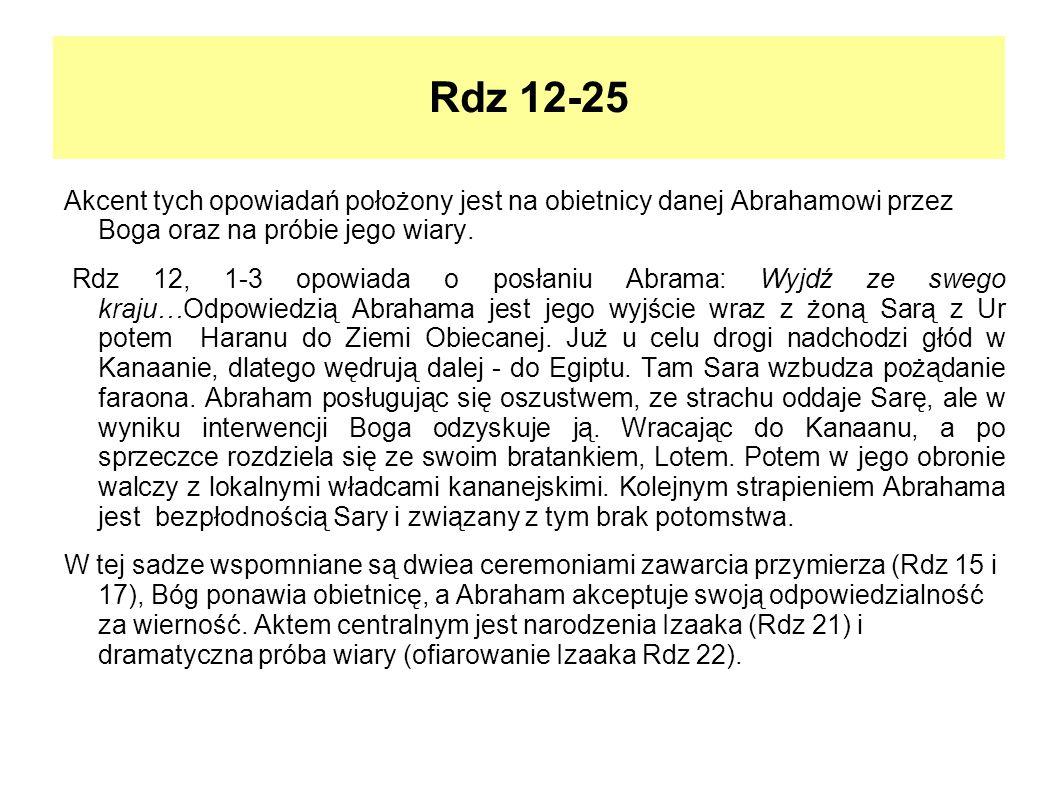 Rdz 12-25 Akcent tych opowiadań położony jest na obietnicy danej Abrahamowi przez Boga oraz na próbie jego wiary. Rdz 12, 1-3 opowiada o posłaniu Abra