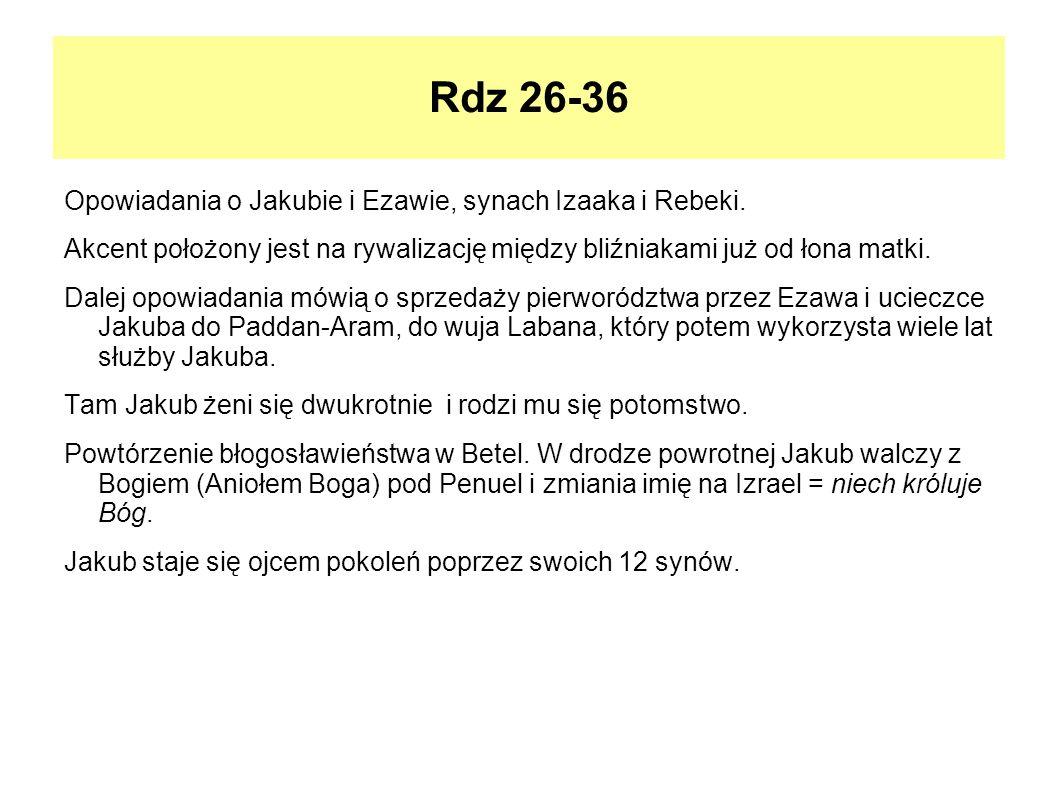 Rdz 26-36 Opowiadania o Jakubie i Ezawie, synach Izaaka i Rebeki. Akcent położony jest na rywalizację między bliźniakami już od łona matki. Dalej opow
