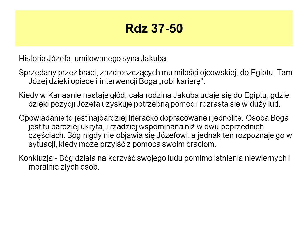 Rdz 37-50 Historia Józefa, umiłowanego syna Jakuba. Sprzedany przez braci, zazdroszczących mu miłości ojcowskiej, do Egiptu. Tam Józej dzięki opiece i