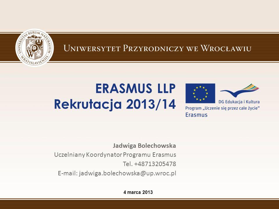 http://www.up.wroc.pl/erasmus oraz na: http://www.frse.org.pl/ 4 marca 2013 ERASMUS LLP Rekrutacja 20 13 /1 4 Uniwersytet Przyrodniczy we Wrocławiu Biuro Programów Międzynarodowych Informacje o programie Erasmus można znaleźć na stronie internetowej Uniwersytetu Przyrodniczego we Wrocławiu: