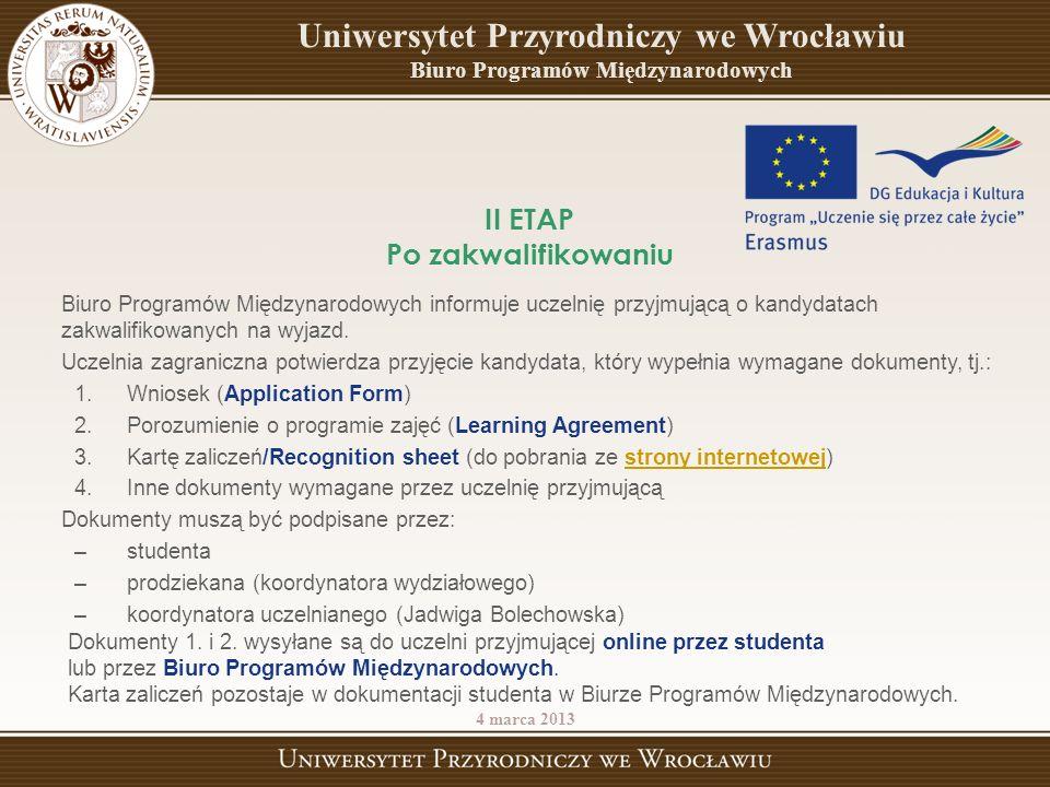 Biuro Programów Międzynarodowych informuje uczelnię przyjmującą o kandydatach zakwalifikowanych na wyjazd. Uczelnia zagraniczna potwierdza przyjęcie k