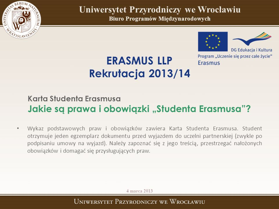 Wykaz podstawowych praw i obowiązków zawiera Karta Studenta Erasmusa. Student otrzymuje jeden egzemplarz dokumentu przed wyjazdem do uczelni partnersk