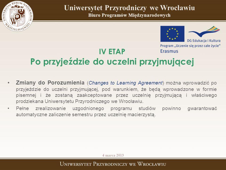 IV ETAP Po przyjeździe do uczelni przyjmującej Zmiany do Porozumienia (Changes to Learning Agreement) można wprowadzić po przyjeździe do uczelni przyj