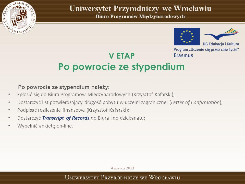 Zgłosić się do Biura Programów Międzynarodowych (Krzysztof Kafarski); Dostarczyć list potwierdzający długość pobytu w uczelni zagranicznej (Letter of