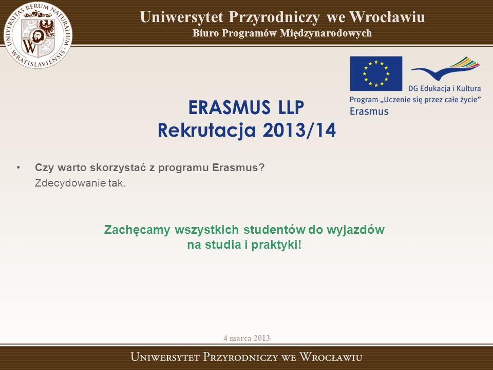 ERASMUS LLP Rekrutacja 2013/14 Czy warto skorzystać z programu Erasmus? Zdecydowanie tak. Zachęcamy wszystkich studentów do wyjazdów na studia i prakt