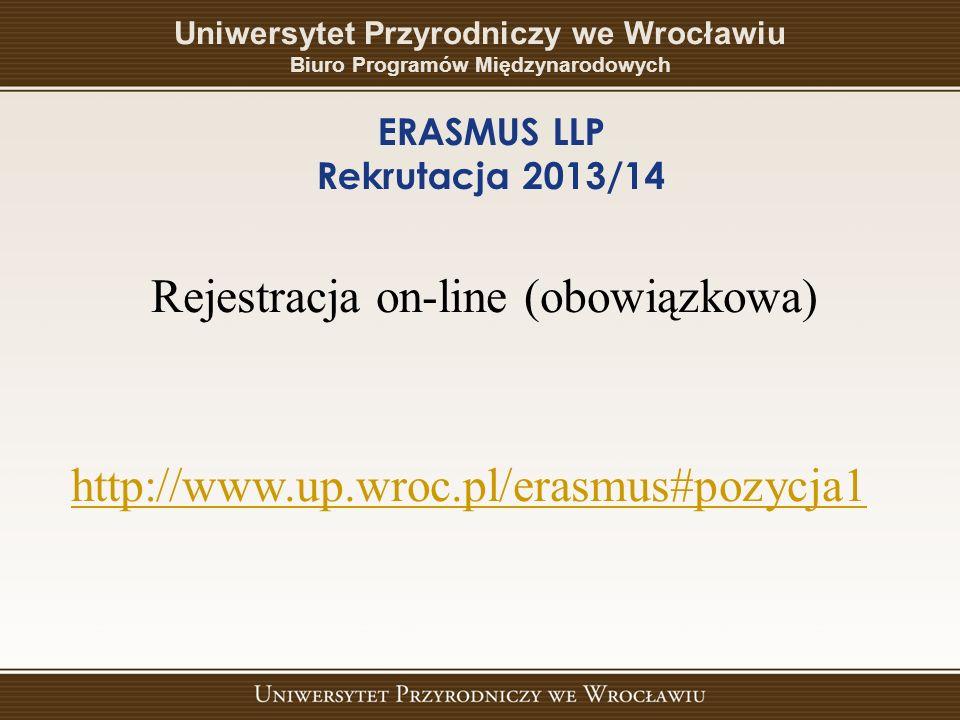 ERASMUS LLP Rekrutacja 2013/14 Rejestracja on-line (obowiązkowa) http://www.up.wroc.pl/erasmus#pozycja1