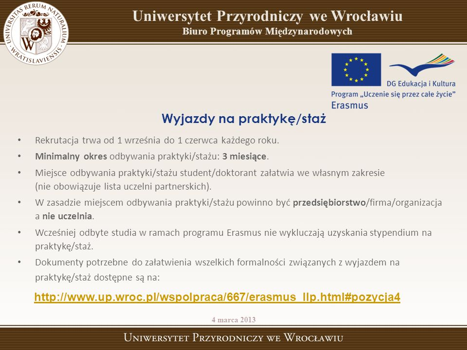ERASMUS LLP Rekrutacja 201 3 /1 4 WYJAZDY NA STUDIA Uczelnie partnerskie 4 marca 2013 Uniwersytet Przyrodniczy we Wrocławiu Biuro Programów Międzynarodowych