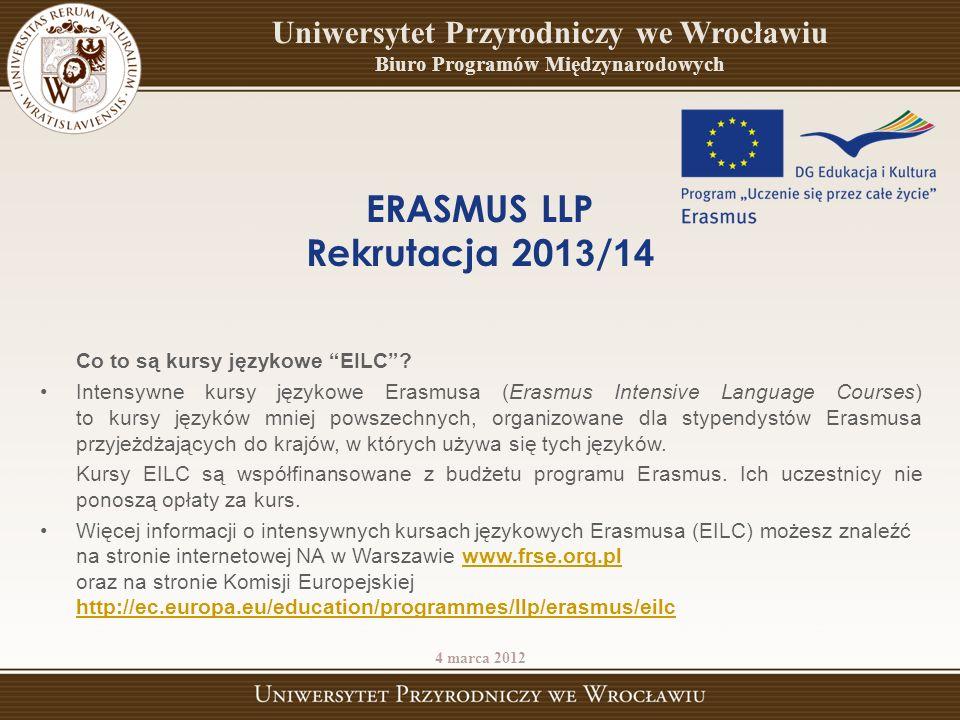 ERASMUS LLP Rekrutacja 2013/14 Najważniejsze strony internetowe: http://www.up.wroc.pl/wspolpraca/664/programy_miedzynarodowe.html http://www.frse.org.pl/ http://ec.europa.eu/education/programmes/llp/erasmus/eilc 4 marca 2013 Uniwersytet Przyrodniczy we Wrocławiu Biuro Programów Międzynarodowych