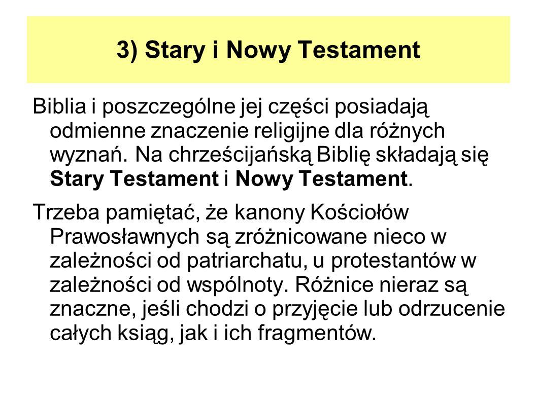 3) Stary i Nowy Testament Biblia i poszczególne jej części posiadają odmienne znaczenie religijne dla różnych wyznań. Na chrześcijańską Biblię składaj