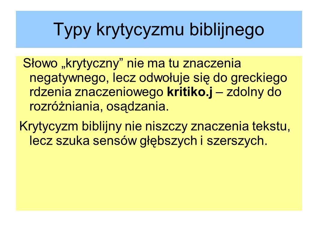 Typy krytycyzmu biblijnego Słowo krytyczny nie ma tu znaczenia negatywnego, lecz odwołuje się do greckiego rdzenia znaczeniowego kritiko.j – zdolny do