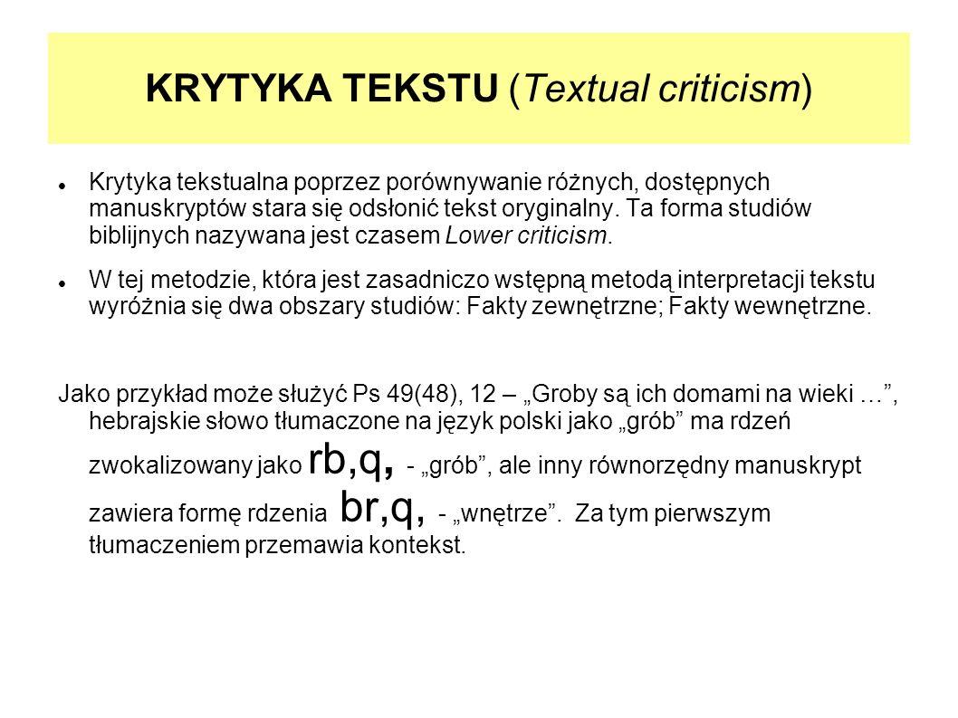 KRYTYKA TEKSTU (Textual criticism) Krytyka tekstualna poprzez porównywanie różnych, dostępnych manuskryptów stara się odsłonić tekst oryginalny. Ta fo