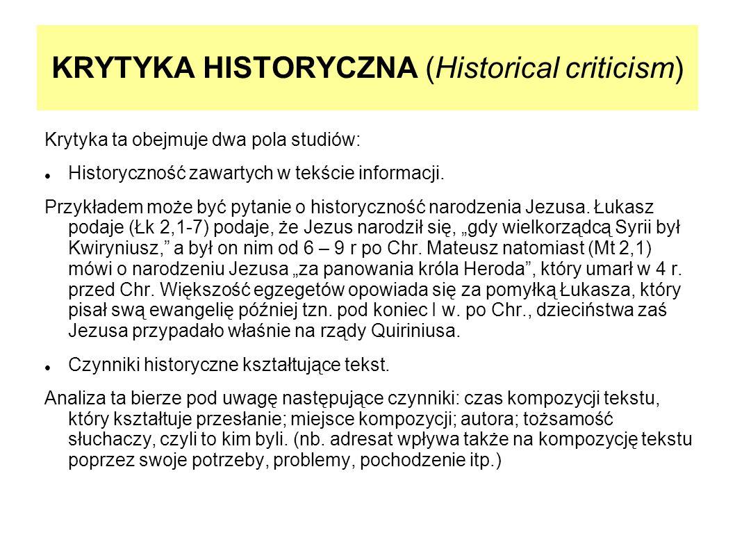 KRYTYKA HISTORYCZNA (Historical criticism) Krytyka ta obejmuje dwa pola studiów: Historyczność zawartych w tekście informacji. Przykładem może być pyt