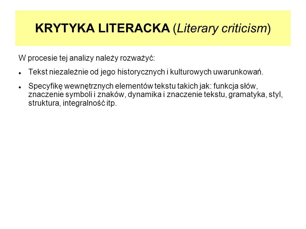 KRYTYKA LITERACKA (Literary criticism) W procesie tej analizy należy rozważyć: Tekst niezależnie od jego historycznych i kulturowych uwarunkowań. Spec