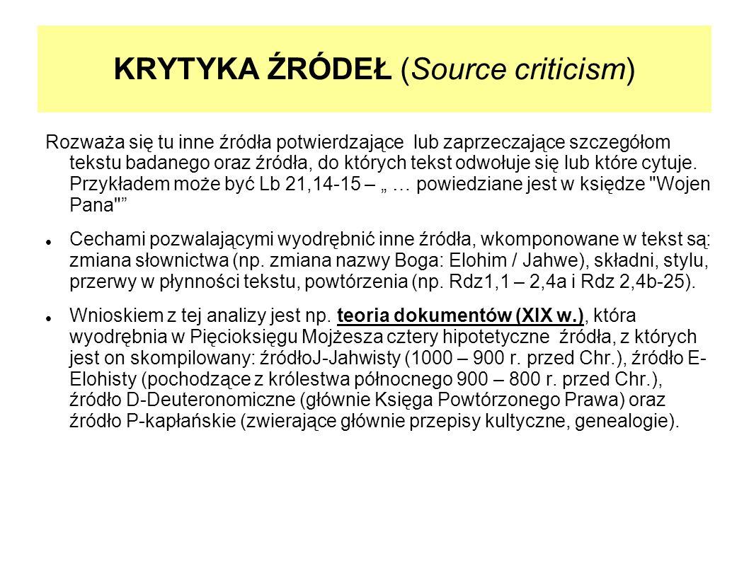 KRYTYKA ŹRÓDEŁ (Source criticism) Rozważa się tu inne źródła potwierdzające lub zaprzeczające szczegółom tekstu badanego oraz źródła, do których tekst