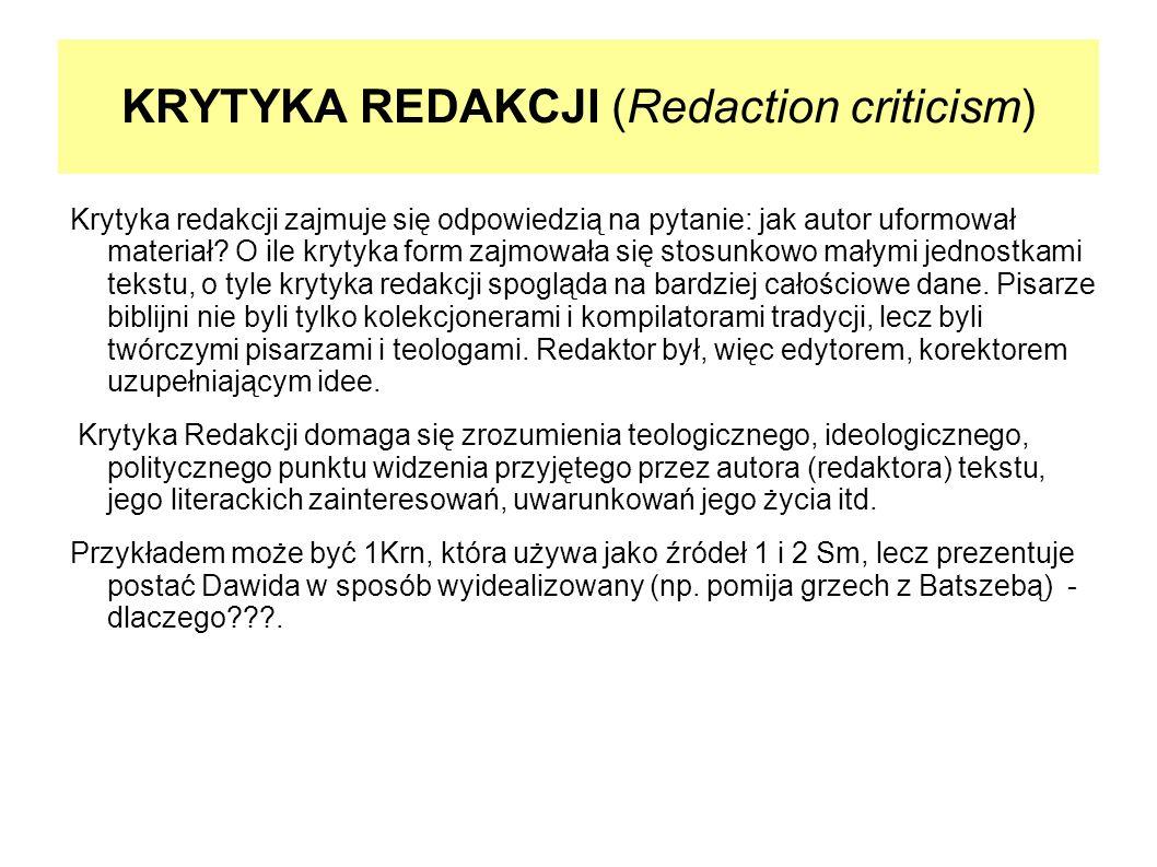 KRYTYKA REDAKCJI (Redaction criticism) Krytyka redakcji zajmuje się odpowiedzią na pytanie: jak autor uformował materiał? O ile krytyka form zajmowała