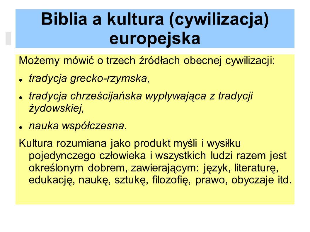 Biblia a kultura (cywilizacja) europejska Możemy mówić o trzech źródłach obecnej cywilizacji: tradycja grecko-rzymska, tradycja chrześcijańska wypływa