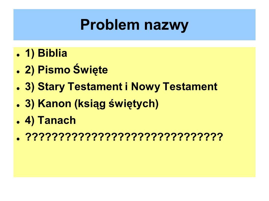4) Tanach Biblia hebrajska - Judaizm 1) Tôrâh (pięcioksiąg Mojżesza), 2) Nêbîîm (Prorocy), 3) Kĕtûbîm (Pisma).