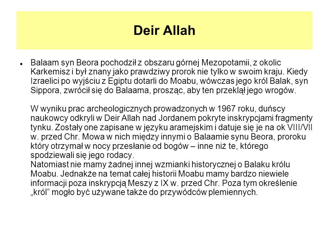 Deir Allah Balaam syn Beora pochodził z obszaru górnej Mezopotamii, z okolic Karkemisz i był znany jako prawdziwy prorok nie tylko w swoim kraju. Kied