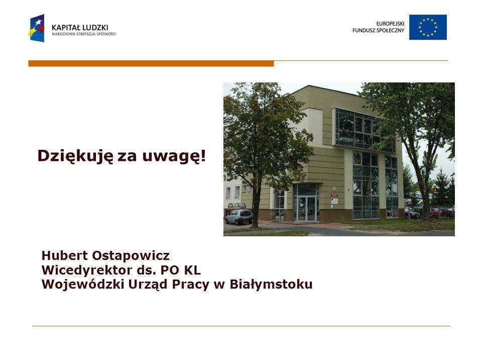 Dziękuję za uwagę! Hubert Ostapowicz Wicedyrektor ds. PO KL Wojewódzki Urząd Pracy w Białymstoku