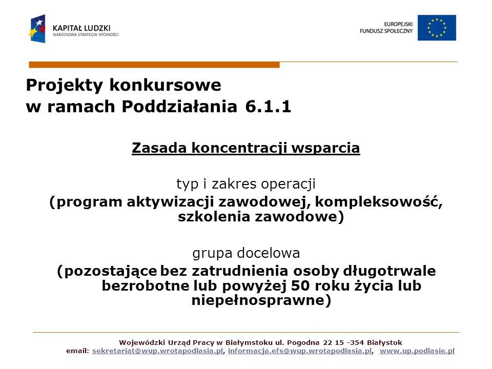 Projekty konkursowe w ramach Poddziałania 6.1.1 Zasada koncentracji wsparcia zasięg oddziaływania (koncentracja terytorialna: powiat sejneński, kolneński, grajewski, białostocki i powiat m.