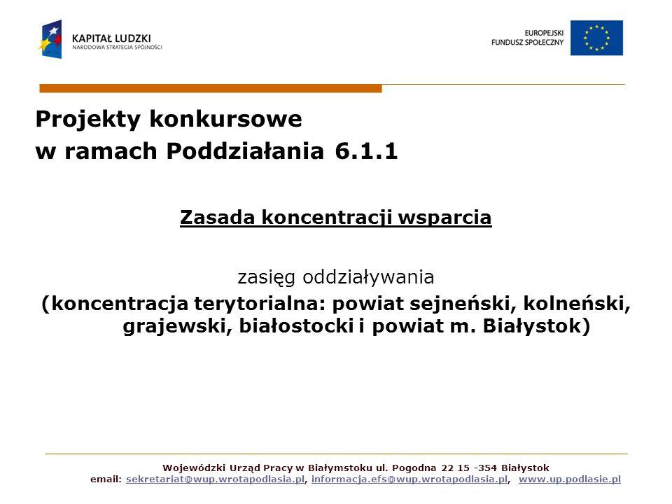 Projekty konkursowe w ramach Poddziałania 6.1.1 Zasada koncentracji wsparcia zasięg oddziaływania (koncentracja terytorialna: powiat sejneński, kolneń