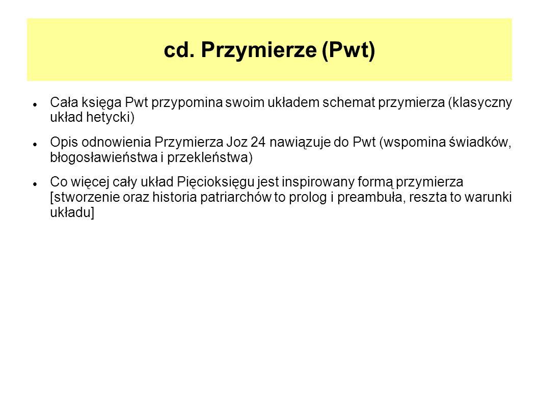cd. Przymierze (Pwt) Cała księga Pwt przypomina swoim układem schemat przymierza (klasyczny układ hetycki) Opis odnowienia Przymierza Joz 24 nawiązuje