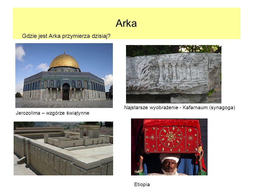 Arka Najstarsze wyobrażenie - Kafarnaum (synagoga) Etiopia Gdzie jest Arka przymierza dzisiaj? Jerozolima – wzgórze świątynne