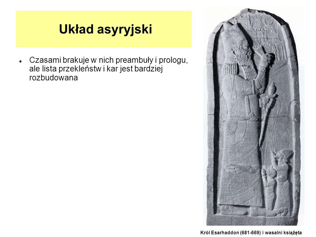Układ asyryjski Czasami brakuje w nich preambuły i prologu, ale lista przekleństw i kar jest bardziej rozbudowana Król Esarhaddon (681-669) i wasalni