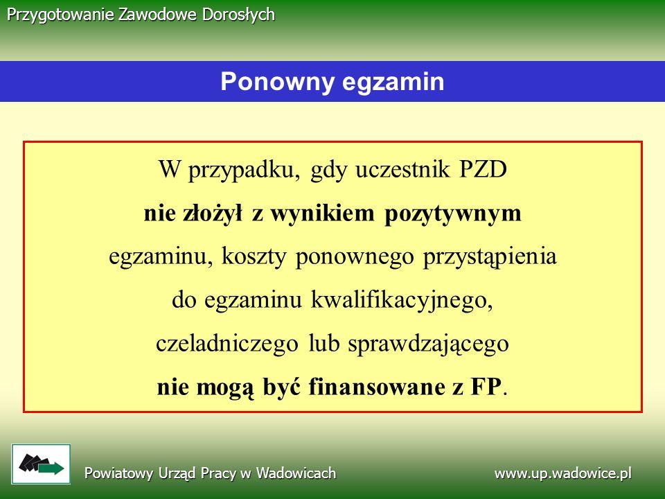 www.up.wadowice.pl Powiatowy Urząd Pracy w Wadowicach Przygotowanie Zawodowe Dorosłych Ponowny egzamin W przypadku, gdy uczestnik PZD nie złożył z wyn