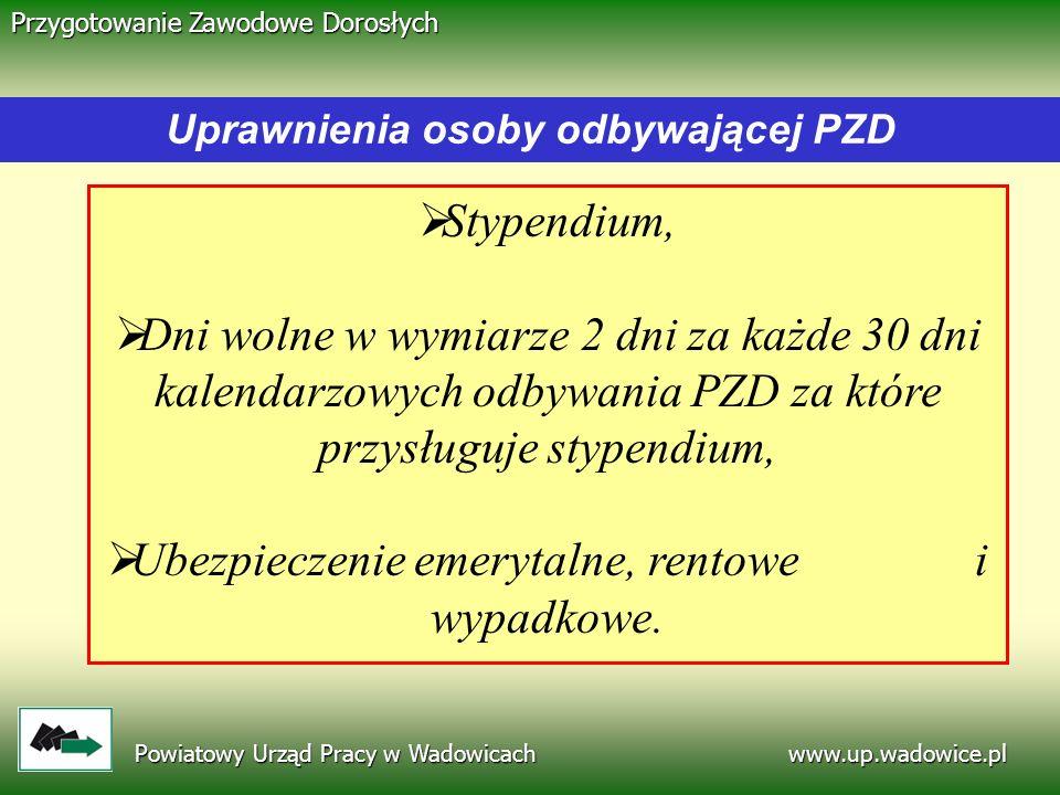 www.up.wadowice.pl Powiatowy Urząd Pracy w Wadowicach Przygotowanie Zawodowe Dorosłych Stypendium, Dni wolne w wymiarze 2 dni za każde 30 dni kalendar