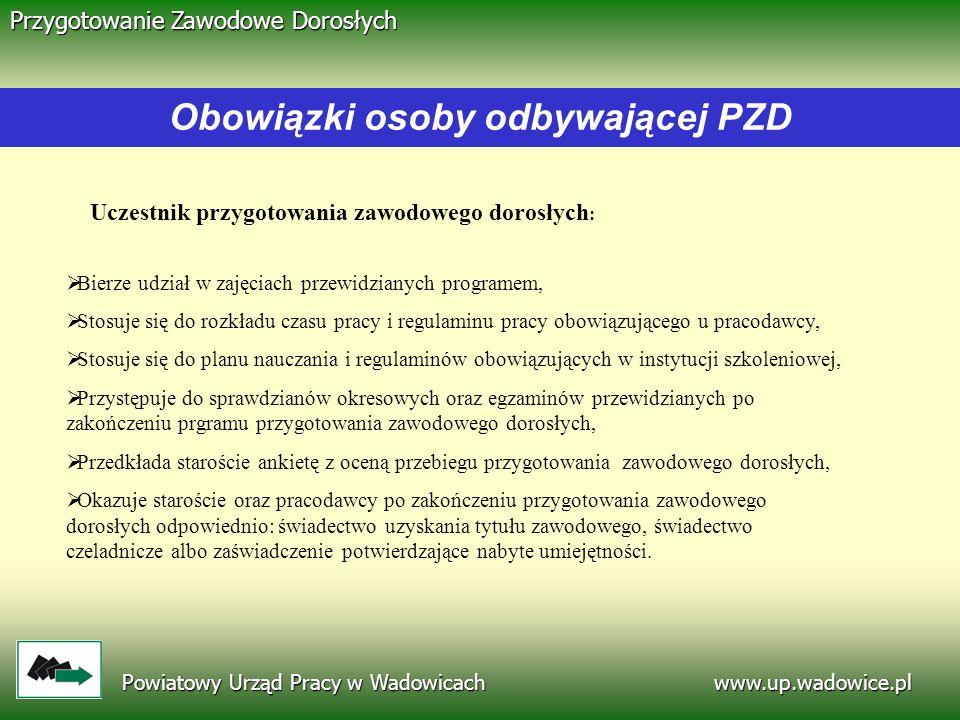 www.up.wadowice.pl Powiatowy Urząd Pracy w Wadowicach Przygotowanie Zawodowe Dorosłych Obowiązki osoby odbywającej PZD Uczestnik przygotowania zawodow