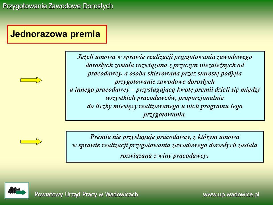 www.up.wadowice.pl Powiatowy Urząd Pracy w Wadowicach Przygotowanie Zawodowe Dorosłych Jednorazowa premia Jeżeli umowa w sprawie realizacji przygotowa