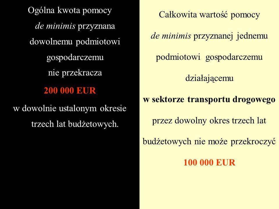 Ogólna kwota pomocy de minimis przyznana dowolnemu podmiotowi gospodarczemu nie przekracza 200 000 EUR w dowolnie ustalonym okresie trzech lat budżeto