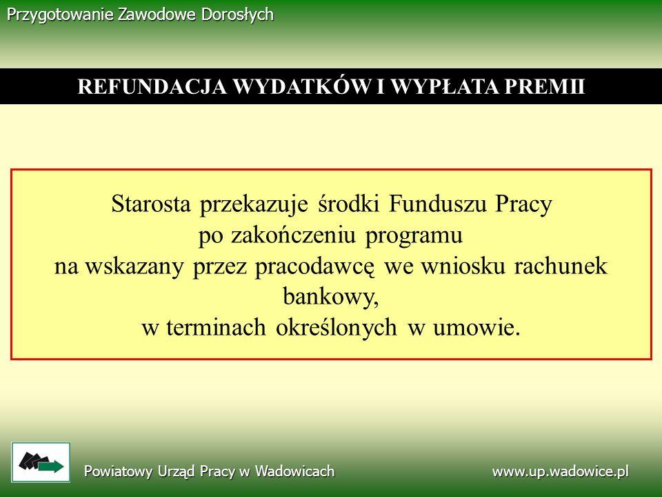 www.up.wadowice.pl Powiatowy Urząd Pracy w Wadowicach Przygotowanie Zawodowe Dorosłych Starosta przekazuje środki Funduszu Pracy po zakończeniu progra