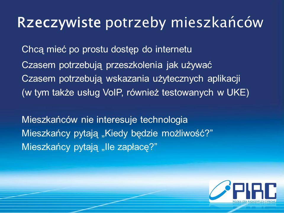 Rzeczywiste potrzeby mieszkańców Chcą mieć po prostu dostęp do internetu Czasem potrzebują przeszkolenia jak używać Czasem potrzebują wskazania użytecznych aplikacji (w tym także usług VoIP, również testowanych w UKE) Mieszkańców nie interesuje technologia Mieszkańcy pytają Kiedy będzie możliwość.