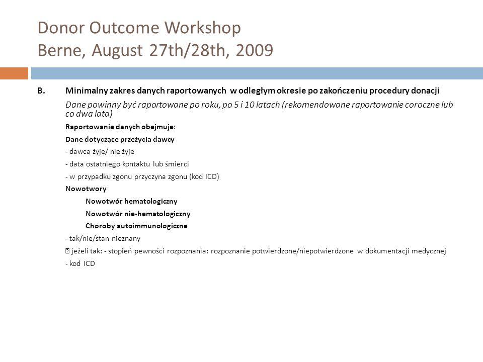 Donor Outcome Workshop Berne, August 27th/28th, 2009 B. Minimalny zakres danych raportowanych w odległym okresie po zakończeniu procedury donacji Dane