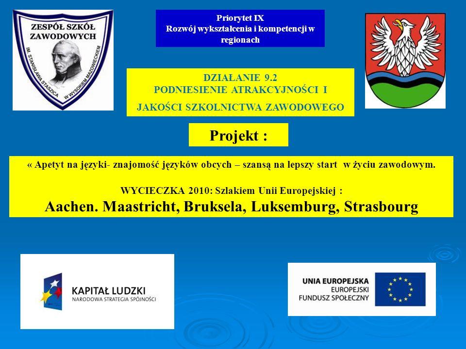 « Apetyt na języki- znajomość języków obcych – szansą na lepszy start w życiu zawodowym. WYCIECZKA 2010: Szlakiem Unii Europejskiej : Aachen. Maastric