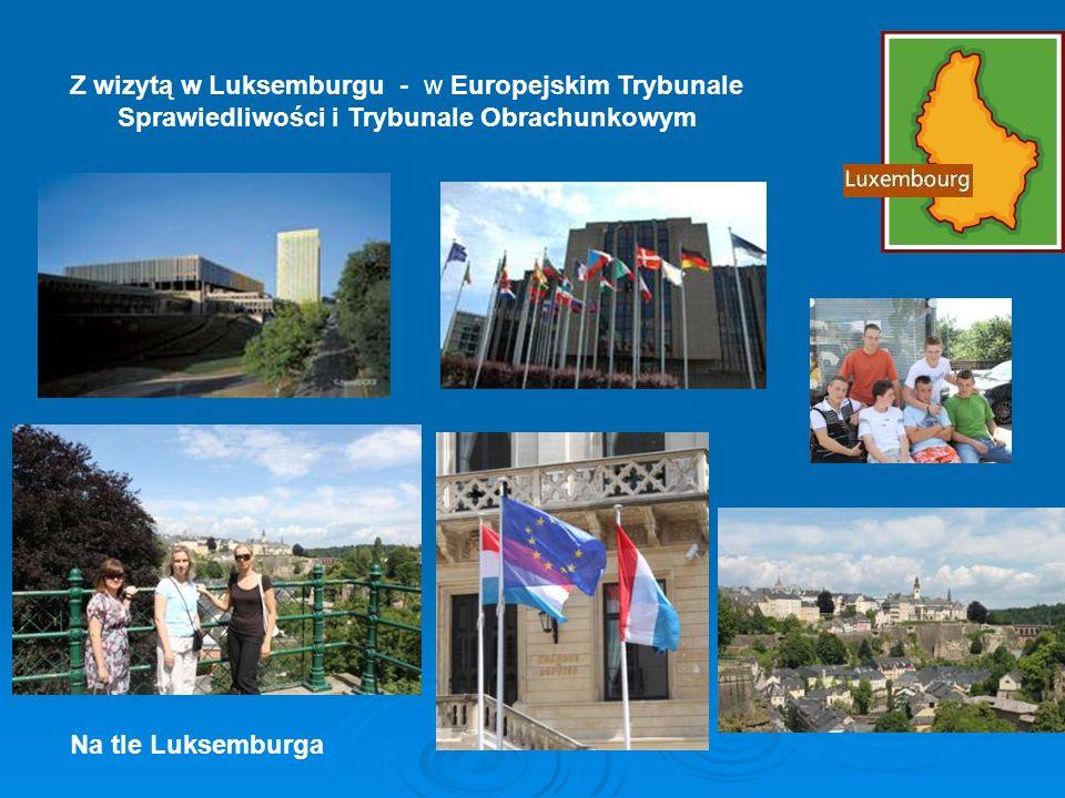 Z wizytą w Luksemburgu - w Europejskim Trybunale Sprawiedliwości i Trybunale Obrachunkowym Na tle Luksemburga
