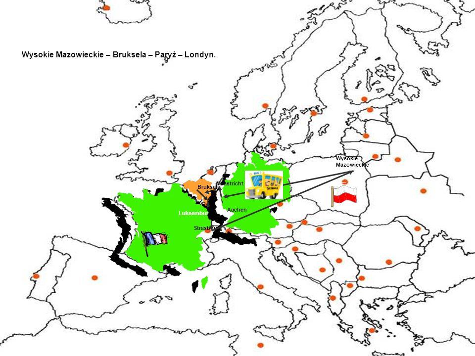 Wysokie Mazowieckie – Bruksela – Paryż – Londyn. Wysokie Mazowieckie Bruksela Strasbourg Luksemburg Aachen Maastricht
